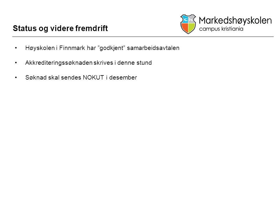 """Status og videre fremdrift •Høyskolen i Finnmark har """"godkjent"""" samarbeidsavtalen •Akkrediteringssøknaden skrives i denne stund •Søknad skal sendes NO"""