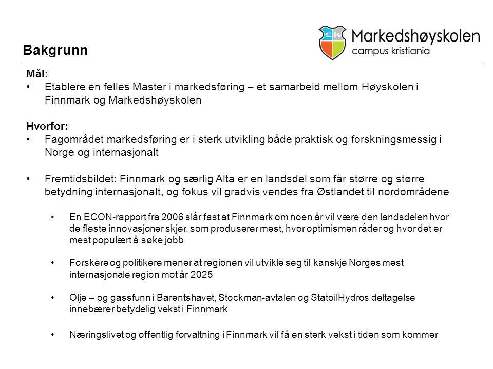 Bakgrunn Mål: •Etablere en felles Master i markedsføring – et samarbeid mellom Høyskolen i Finnmark og Markedshøyskolen Hvorfor: •Fagområdet markedsfø