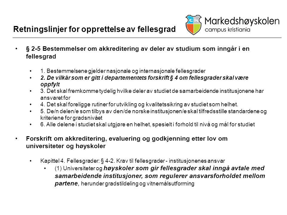 Retningslinjer for opprettelse av fellesgrad •§ 2-5 Bestemmelser om akkreditering av deler av studium som inngår i en fellesgrad •1. Bestemmelsene gje