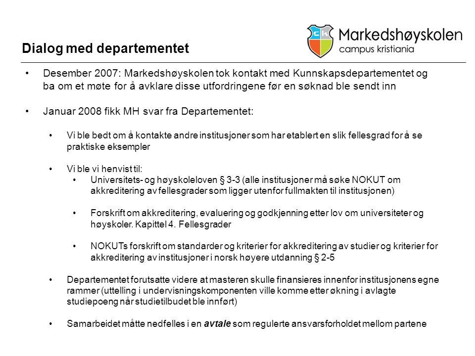 Dialog med departementet •Desember 2007: Markedshøyskolen tok kontakt med Kunnskapsdepartementet og ba om et møte for å avklare disse utfordringene fø