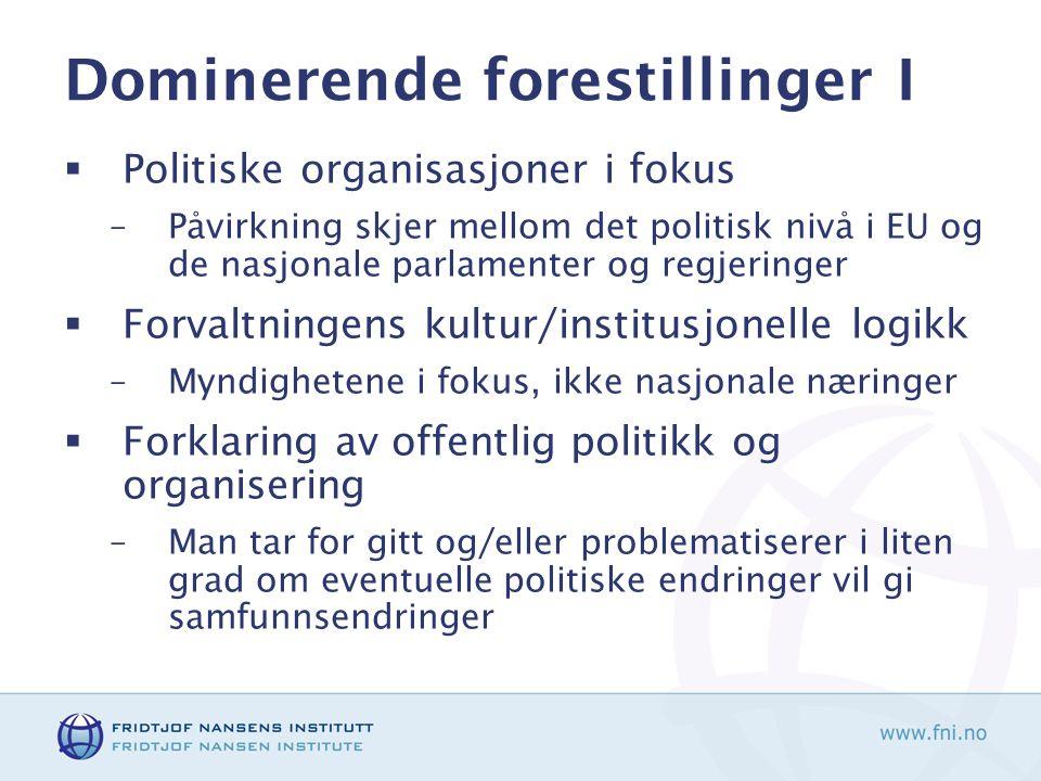 Dominerende forestillingerI  Politiske organisasjoner i fokus –Påvirkning skjer mellom det politisk nivå i EU og de nasjonale parlamenter og regjerin
