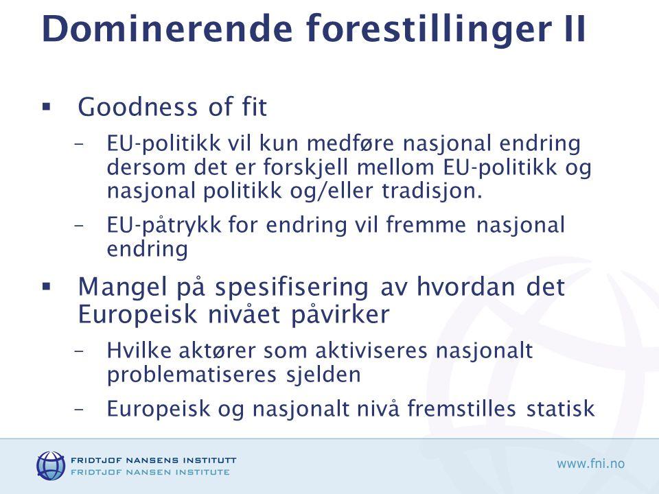Dominerende forestillinger II  Goodness of fit –EU-politikk vil kun medføre nasjonal endring dersom det er forskjell mellom EU-politikk og nasjonal politikk og/eller tradisjon.