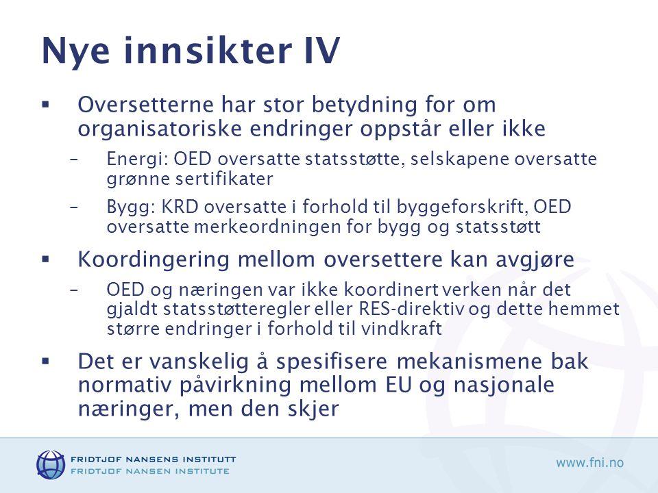 Nye innsikter IV  Oversetterne har stor betydning for om organisatoriske endringer oppstår eller ikke –Energi: OED oversatte statsstøtte, selskapene