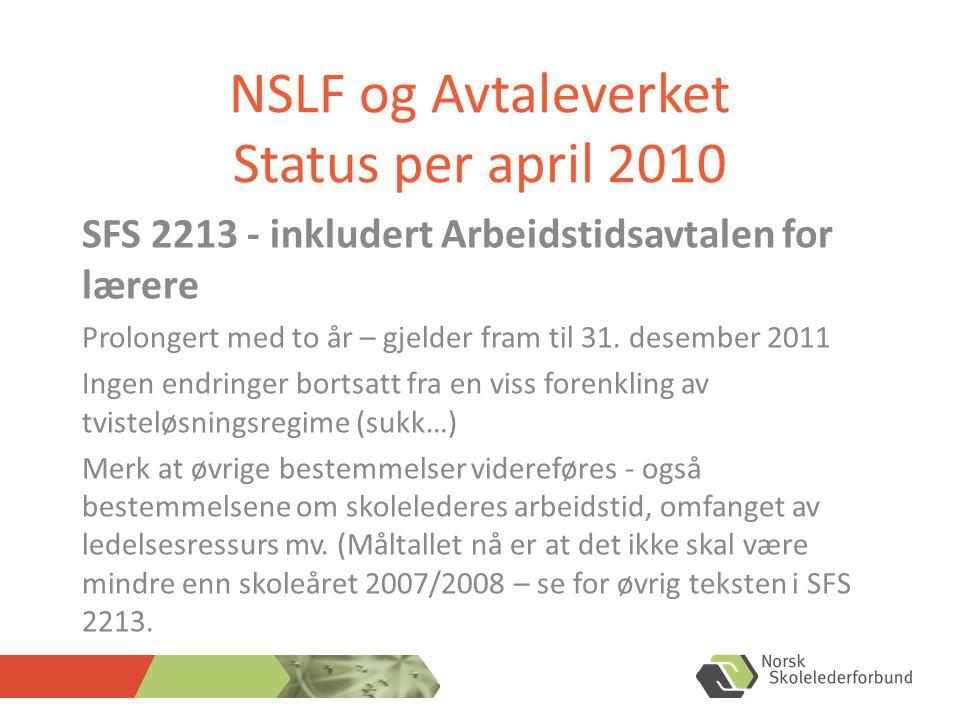 NSLF og Avtaleverket Status per april 2010 SFS 2213 - inkludert Arbeidstidsavtalen for lærere Prolongert med to år – gjelder fram til 31.