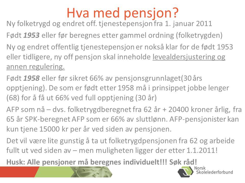 Hva med pensjon. Ny folketrygd og endret off. tjenestepensjon fra 1.