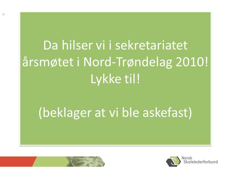 [1] Da hilser vi i sekretariatet årsmøtet i Nord-Trøndelag 2010.