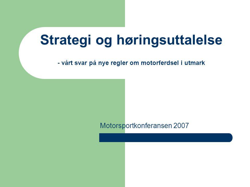 Strategi og høringsuttalelse - vårt svar på nye regler om motorferdsel i utmark Motorsportkonferansen 2007