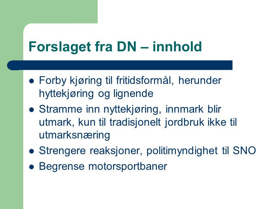 Forslaget fra DN – innhold  Forby kjøring til fritidsformål, herunder hyttekjøring og lignende  Stramme inn nyttekjøring, innmark blir utmark, kun t