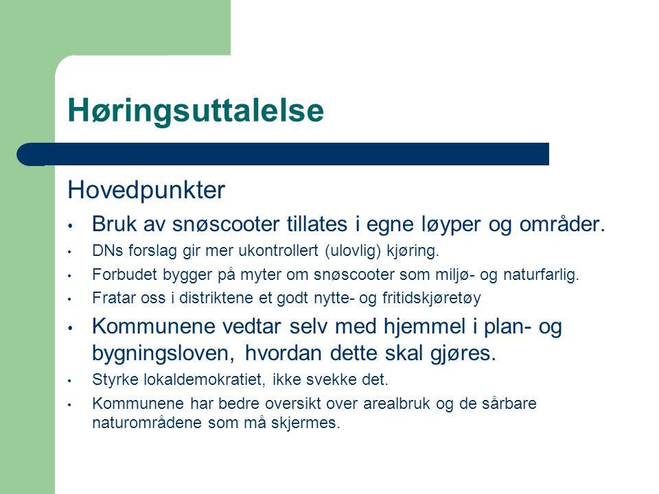 Høringsuttalelse Hovedpunkter • Bruk av snøscooter tillates i egne løyper og områder. • DNs forslag gir mer ukontrollert (ulovlig) kjøring. • Forbudet