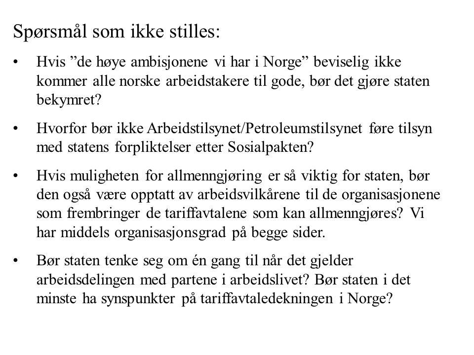 Spørsmål som ikke stilles: •Hvis de høye ambisjonene vi har i Norge beviselig ikke kommer alle norske arbeidstakere til gode, bør det gjøre staten bekymret.