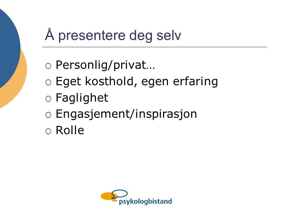 Å presentere deg selv  Personlig/privat…  Eget kosthold, egen erfaring  Faglighet  Engasjement/inspirasjon  Rolle