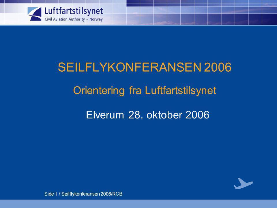 Side 2 / Seilflykonferansen 2006/RCB EMNER:  Status for Luftfartstilsynet og fagområde allmennflyging  Prinsipielt om delegering  Samarbeide mellom NLF/NAK og LT  Utvikling av forskrifter og sikkerhetssystemer