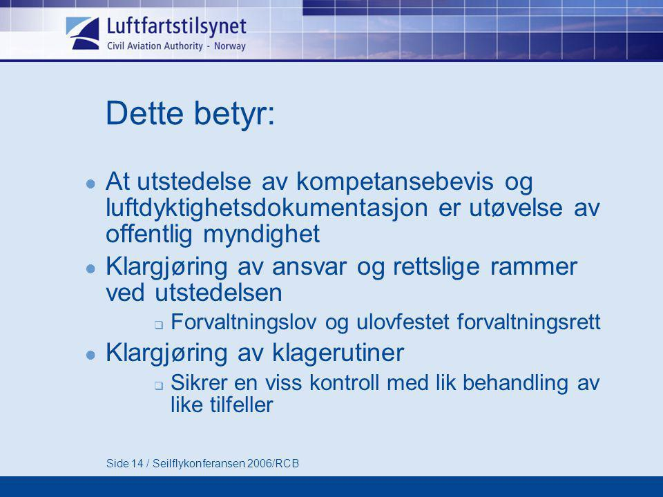 Side 14 / Seilflykonferansen 2006/RCB Dette betyr:  At utstedelse av kompetansebevis og luftdyktighetsdokumentasjon er utøvelse av offentlig myndighe