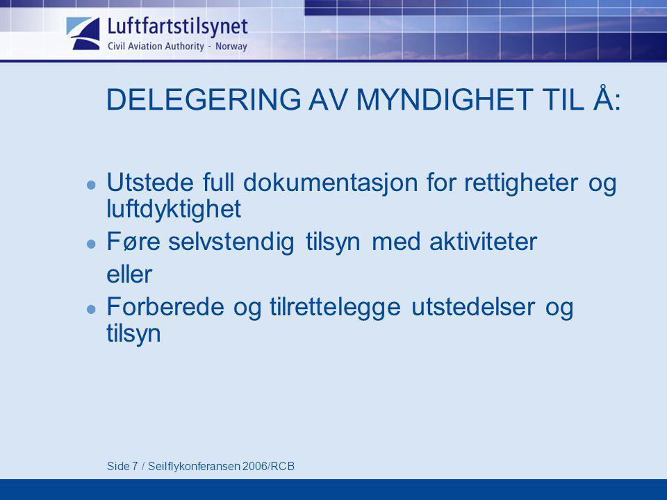 Side 7 / Seilflykonferansen 2006/RCB DELEGERING AV MYNDIGHET TIL Å:  Utstede full dokumentasjon for rettigheter og luftdyktighet  Føre selvstendig t