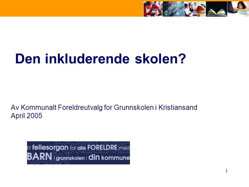 1 Den inkluderende skolen? Av Kommunalt Foreldreutvalg for Grunnskolen i Kristiansand April 2005