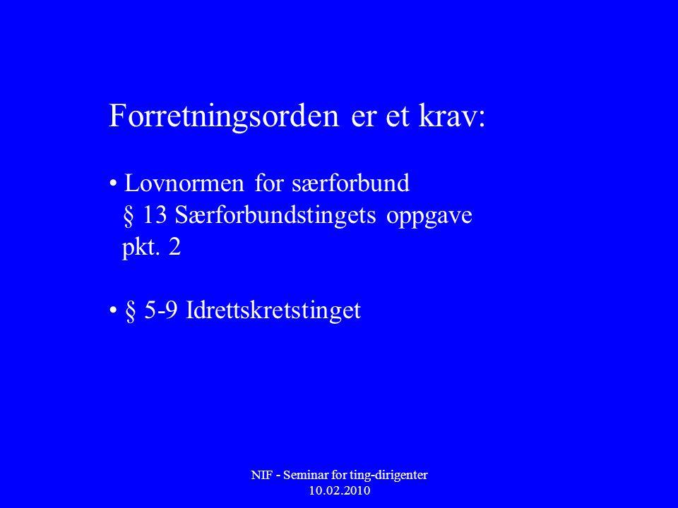 NIF - Seminar for ting-dirigenter 10.02.2010 Forretningsorden er et krav: • Lovnormen for særforbund § 13 Særforbundstingets oppgave pkt. 2 • § 5-9 Id