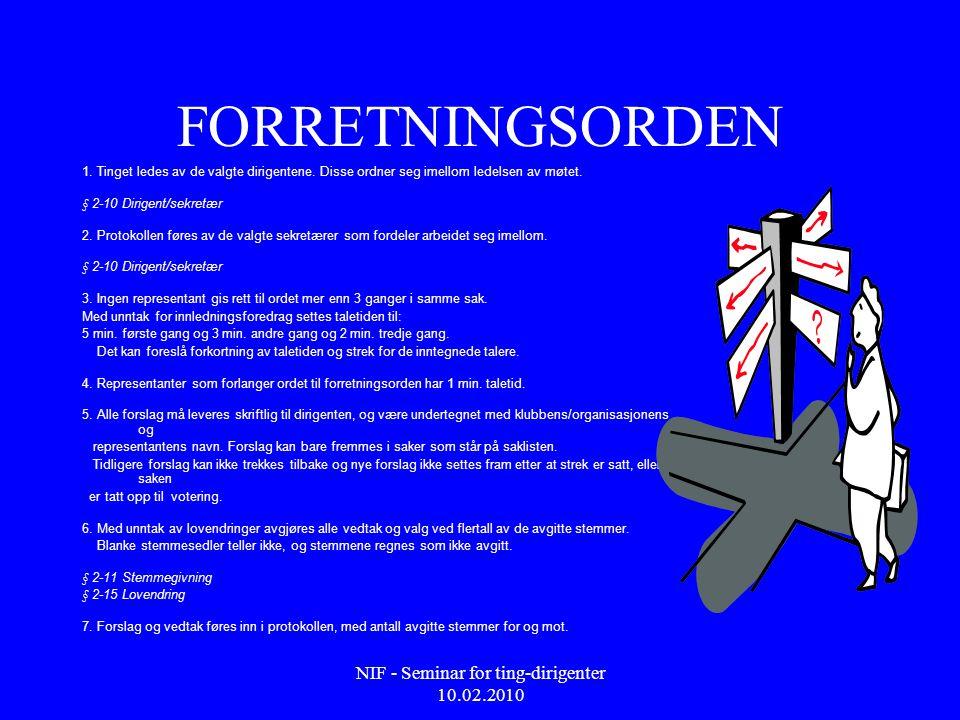 NIF - Seminar for ting-dirigenter 10.02.2010 FORRETNINGSORDEN 1. Tinget ledes av de valgte dirigentene. Disse ordner seg imellom ledelsen av møtet. §