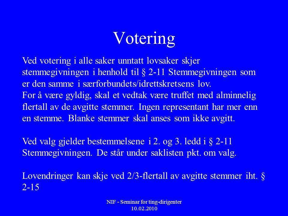 NIF - Seminar for ting-dirigenter 10.02.2010 Votering Ved votering i alle saker unntatt lovsaker skjer stemmegivningen i henhold til § 2-11 Stemmegivningen som er den samme i særforbundets/idrettskretsens lov.
