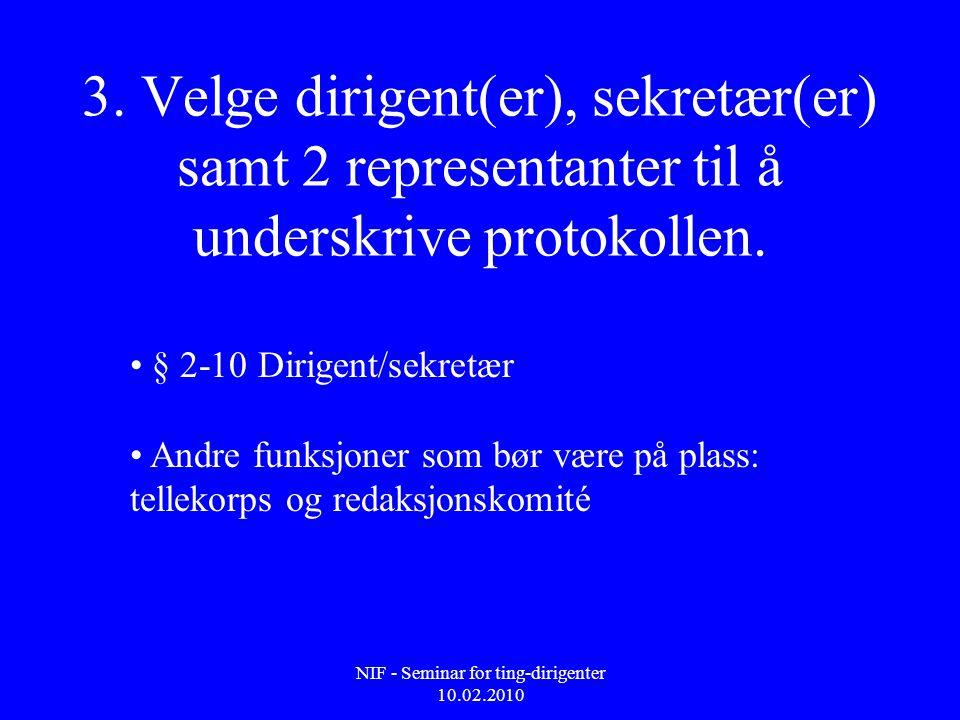 NIF - Seminar for ting-dirigenter 10.02.2010 3. Velge dirigent(er), sekretær(er) samt 2 representanter til å underskrive protokollen. • § 2-10 Dirigen