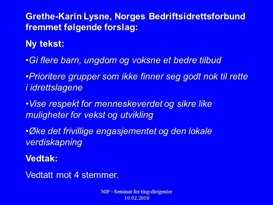 NIF - Seminar for ting-dirigenter 10.02.2010 Grethe-Karin Lysne, Norges Bedriftsidrettsforbund fremmet følgende forslag: Ny tekst: • Gi flere barn, un