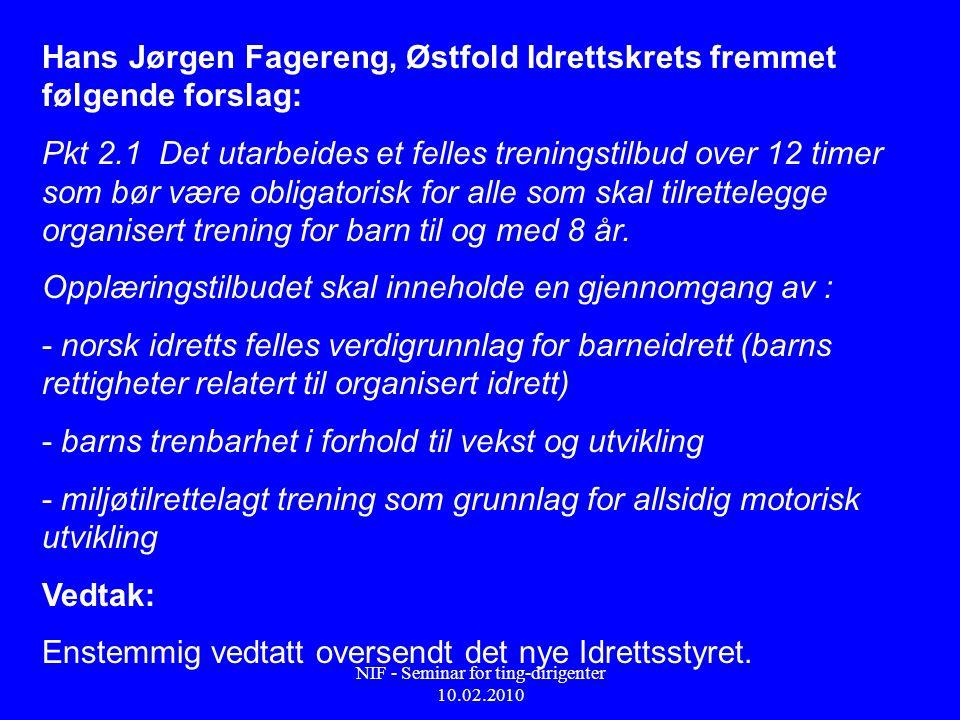 NIF - Seminar for ting-dirigenter 10.02.2010 Hans Jørgen Fagereng, Østfold Idrettskrets fremmet følgende forslag: Pkt 2.1 Det utarbeides et felles tre