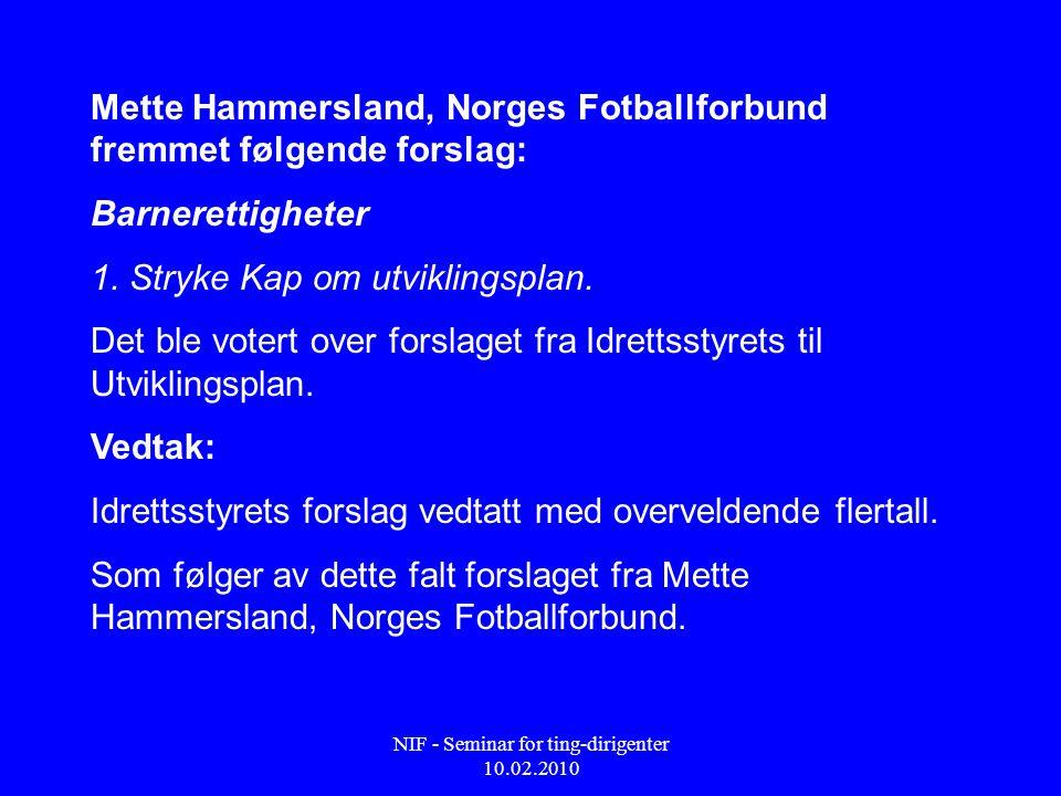 NIF - Seminar for ting-dirigenter 10.02.2010 Mette Hammersland, Norges Fotballforbund fremmet følgende forslag: Barnerettigheter 1. Stryke Kap om utvi