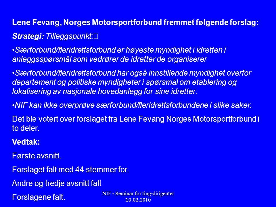 NIF - Seminar for ting-dirigenter 10.02.2010 Lene Fevang, Norges Motorsportforbund fremmet følgende forslag: Strategi: Tilleggspunkt:• • Særforbund/fl