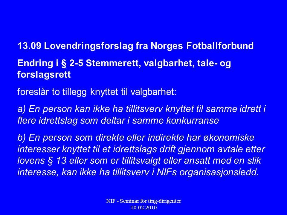 NIF - Seminar for ting-dirigenter 10.02.2010 13.09 Lovendringsforslag fra Norges Fotballforbund Endring i § 2-5 Stemmerett, valgbarhet, tale- og forsl