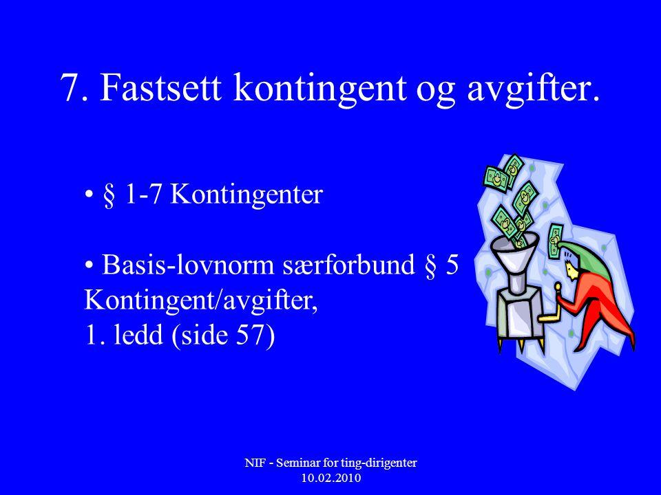 NIF - Seminar for ting-dirigenter 10.02.2010 7. Fastsett kontingent og avgifter. • § 1-7 Kontingenter • Basis-lovnorm særforbund § 5 Kontingent/avgift