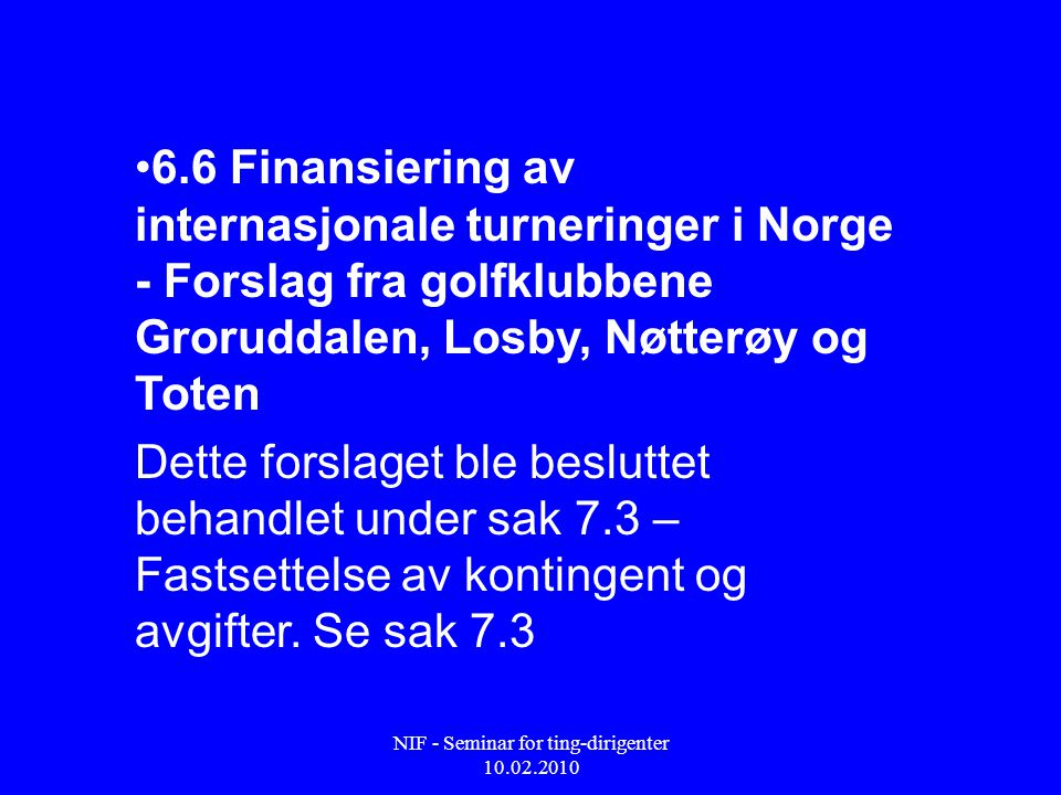 NIF - Seminar for ting-dirigenter 10.02.2010 • 6.6 Finansiering av internasjonale turneringer i Norge - Forslag fra golfklubbene Groruddalen, Losby, N
