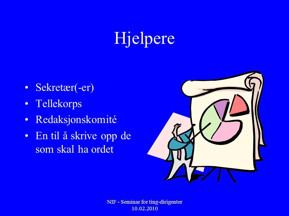 NIF - Seminar for ting-dirigenter 10.02.2010 Hjelpere •Sekretær(-er) •Tellekorps •Redaksjonskomité •En til å skrive opp de som skal ha ordet