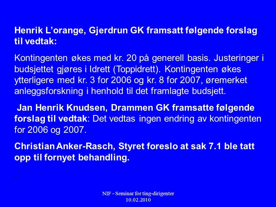 NIF - Seminar for ting-dirigenter 10.02.2010 Henrik L'orange, Gjerdrun GK framsatt følgende forslag til vedtak: Kontingenten økes med kr. 20 på genere