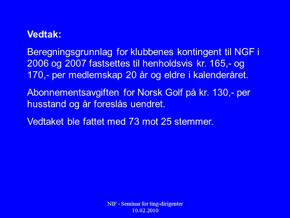 NIF - Seminar for ting-dirigenter 10.02.2010 Vedtak: Beregningsgrunnlag for klubbenes kontingent til NGF i 2006 og 2007 fastsettes til henholdsvis kr.