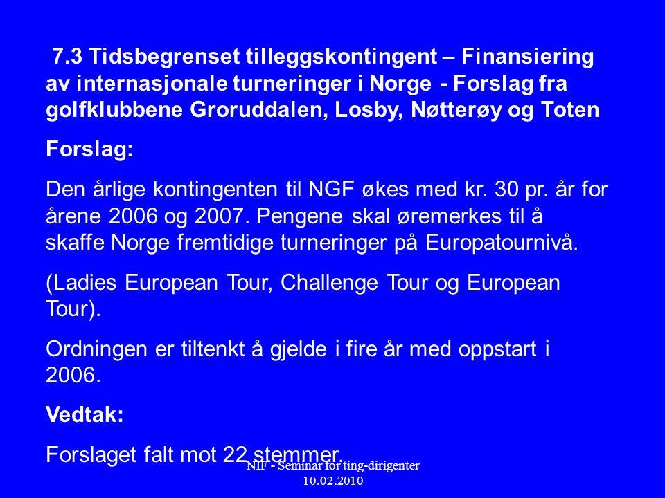 NIF - Seminar for ting-dirigenter 10.02.2010 7.3 Tidsbegrenset tilleggskontingent – Finansiering av internasjonale turneringer i Norge - Forslag fra g