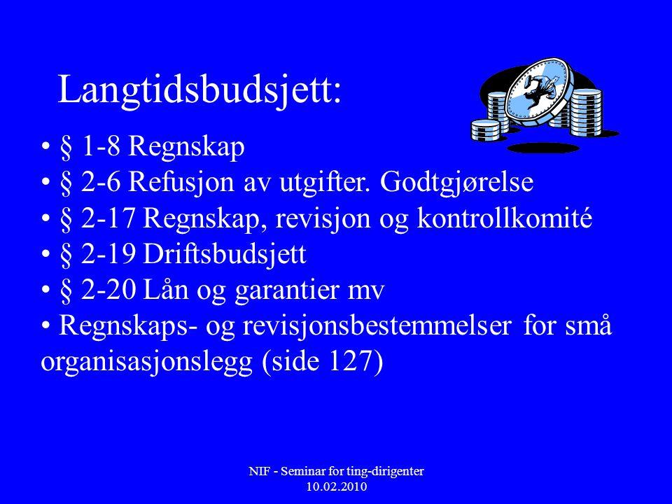 NIF - Seminar for ting-dirigenter 10.02.2010 Langtidsbudsjett: • § 1-8 Regnskap • § 2-6 Refusjon av utgifter. Godtgjørelse • § 2-17 Regnskap, revisjon