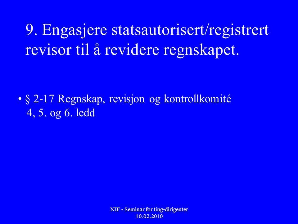 NIF - Seminar for ting-dirigenter 10.02.2010 9. Engasjere statsautorisert/registrert revisor til å revidere regnskapet. • § 2-17 Regnskap, revisjon og