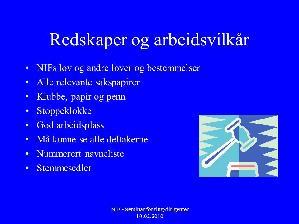 NIF - Seminar for ting-dirigenter 10.02.2010 Redskaper og arbeidsvilkår •NIFs lov og andre lover og bestemmelser •Alle relevante sakspapirer •Klubbe,