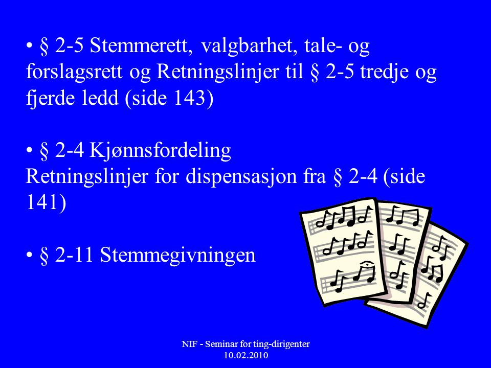 NIF - Seminar for ting-dirigenter 10.02.2010 • § 2-5 Stemmerett, valgbarhet, tale- og forslagsrett og Retningslinjer til § 2-5 tredje og fjerde ledd (
