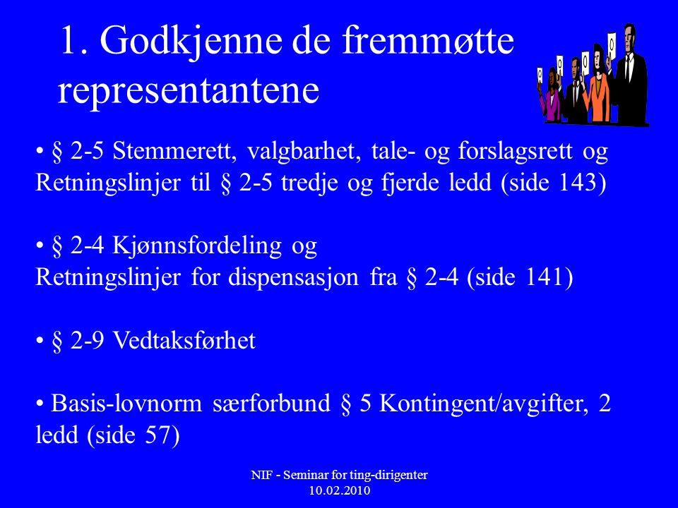 NIF - Seminar for ting-dirigenter 10.02.2010 1. Godkjenne de fremmøtte representantene • § 2-5 Stemmerett, valgbarhet, tale- og forslagsrett og Retnin