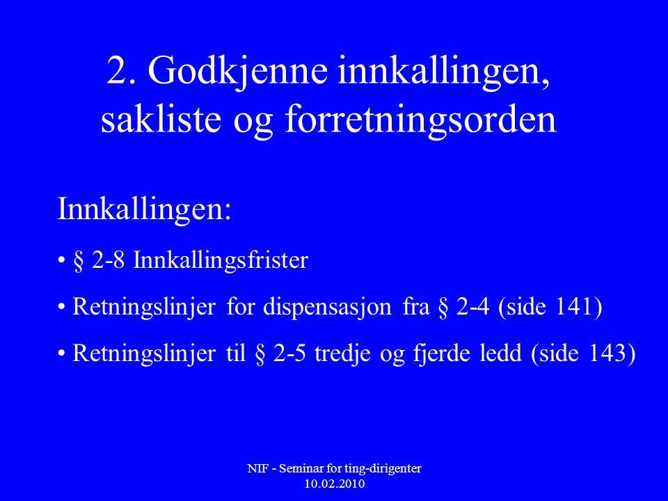 NIF - Seminar for ting-dirigenter 10.02.2010 2. Godkjenne innkallingen, sakliste og forretningsorden Innkallingen: • § 2-8 Innkallingsfrister • Retnin