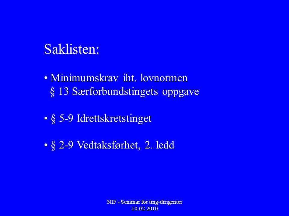 NIF - Seminar for ting-dirigenter 10.02.2010 • § 2-5 Stemmerett, valgbarhet, tale- og forslagsrett og Retningslinjer til § 2-5 tredje og fjerde ledd (side 143) • § 2-4 Kjønnsfordeling Retningslinjer for dispensasjon fra § 2-4 (side 141) • § 2-11 Stemmegivningen