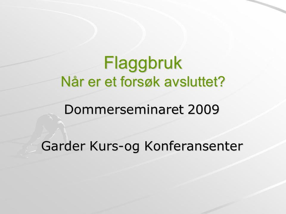 Flaggbruk Når er et forsøk avsluttet? Dommerseminaret 2009 Garder Kurs-og Konferansenter