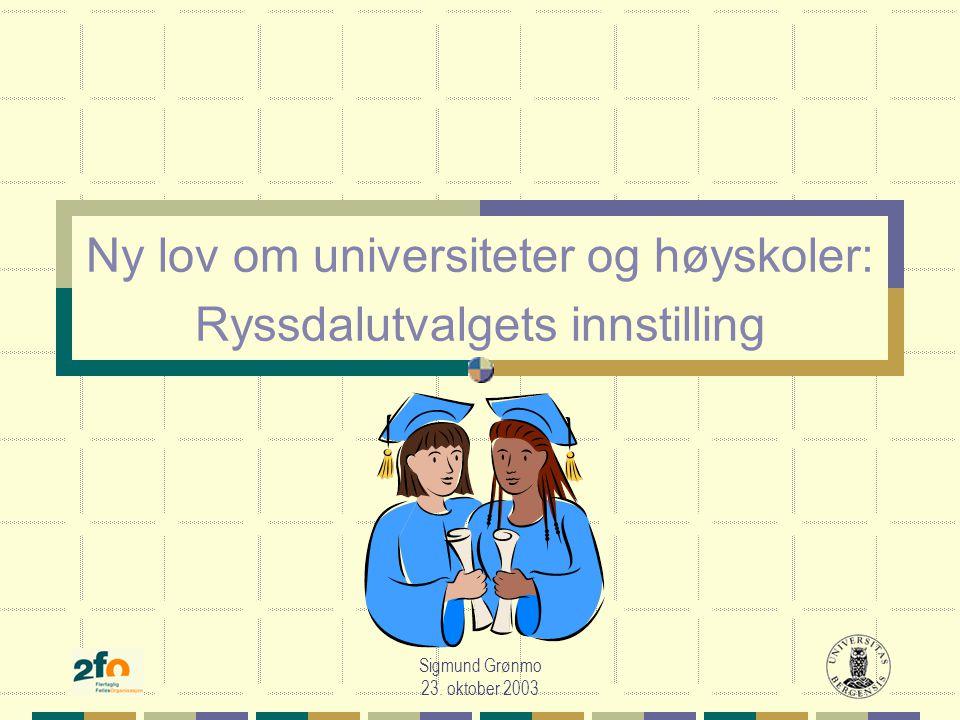 Sigmund Grønmo 23. oktober 2003 Ny lov om universiteter og høyskoler: Ryssdalutvalgets innstilling
