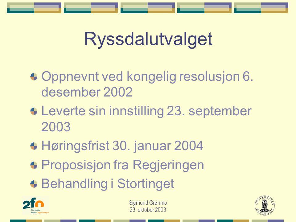 Sigmund Grønmo 23. oktober 2003 Ryssdalutvalget Oppnevnt ved kongelig resolusjon 6.