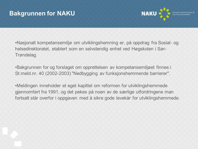 Bakgrunnen for NAKU •Nasjonalt kompetansemiljø om utviklingshemning er, på oppdrag fra Sosial- og helsedirektoratet, etablert som en selvstendig enhet ved Høgskolen i Sør- Trøndelag.