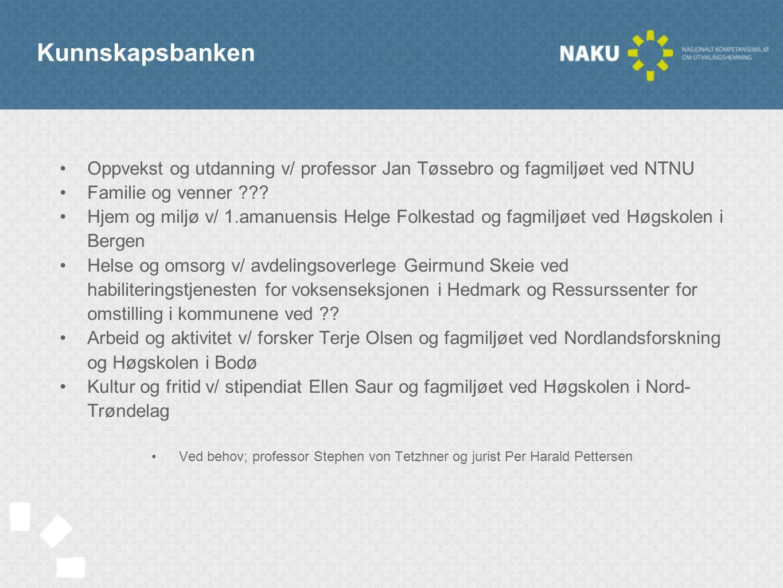 Kunnskapsbanken •Oppvekst og utdanning v/ professor Jan Tøssebro og fagmiljøet ved NTNU •Familie og venner ??? •Hjem og miljø v/ 1.amanuensis Helge Fo
