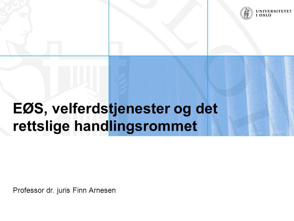 EØS, velferdstjenester og det rettslige handlingsrommet Professor dr. juris Finn Arnesen