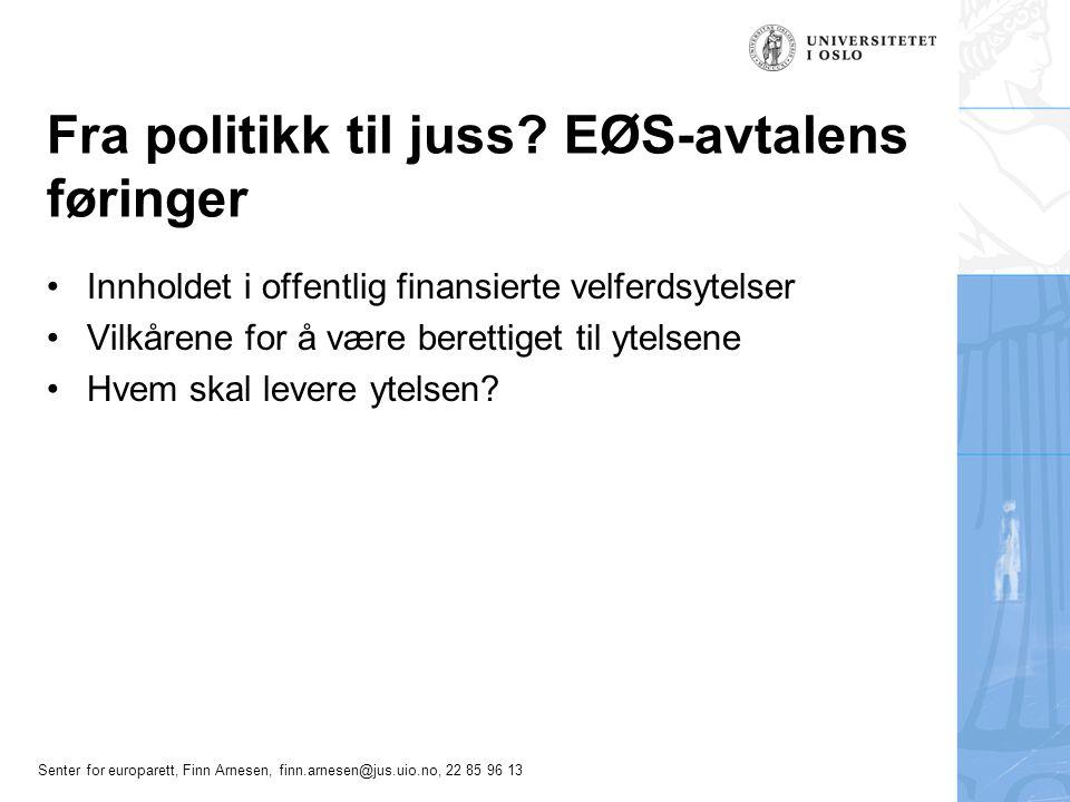 Senter for europarett, Finn Arnesen, finn.arnesen@jus.uio.no, 22 85 96 13 De aktuelle EØS-reglene •Reglene om det offentliges anskaffelser •Tjenestereglene •Etableringsreglene •Statsstøttereglene