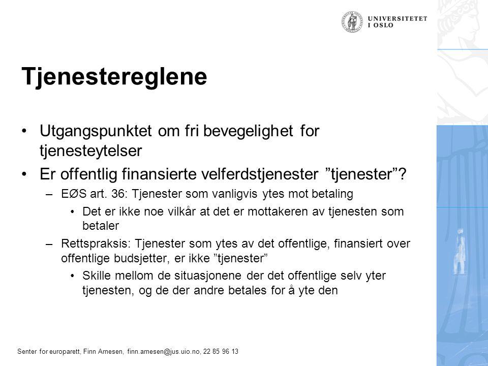 Senter for europarett, Finn Arnesen, finn.arnesen@jus.uio.no, 22 85 96 13 Tjenestereglene •Utgangspunktet om fri bevegelighet for tjenesteytelser •Er offentlig finansierte velferdstjenester tjenester .