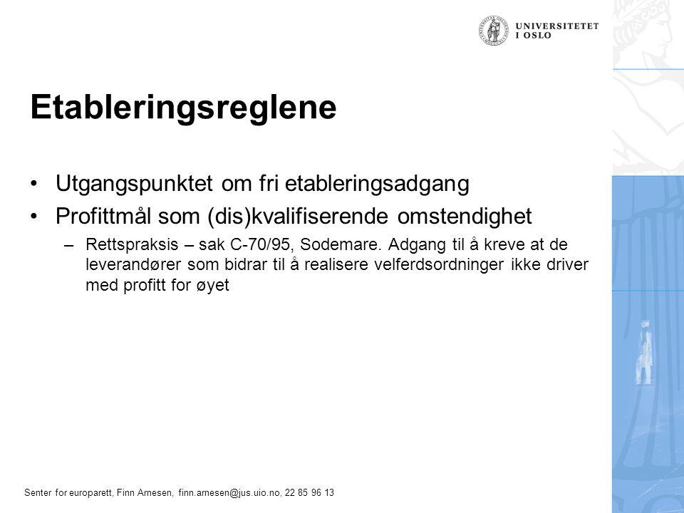 Senter for europarett, Finn Arnesen, finn.arnesen@jus.uio.no, 22 85 96 13 Statsstøttereglene •Utgangspunktet om forbud mot statsstøtte •Forbudet gjelder statsstøtte til foretak •Rettspraksis: Virksomhet som drives av det offentlige, finansiert over offentlige budsjetter faller utenfor –Linje til tjenestebegrepet •Kort om egenregiforetak som også henvender seg til markedet